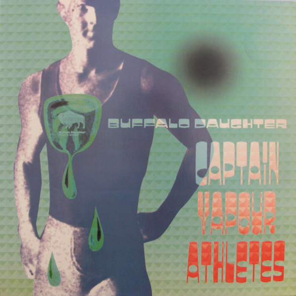 BUFFALO DAUGHTER / CAPTAIN VAPOUR ATHLETES