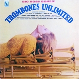 TROMBONES UNLIMITED / BIG BOSS BONES!