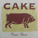 CAKE / NEVER THERE