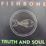 FISHBONE / TRUTH AND SOUL