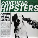 COKEHEAD HIPSTERS / SHOUT AT FOR MYSELF!
