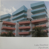 LAKE HEARTBEAT / PIPEDREAM