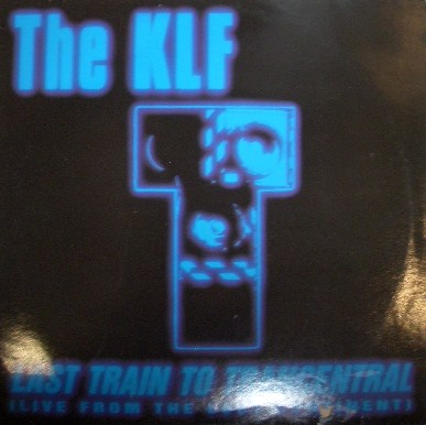 KLF / LAST TRAIN TO TRANCENTRAL
