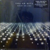 VHS OR BETA / NIGHT ON FIRE