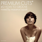 MASANORI SUZUKI / PREMIUM CUTS #12 HOW TO GROOVE