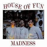 MADNESS / HOUSE OF FUN