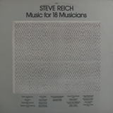 STEVE REICH / MUSIC FOR 18 MUSICIANS