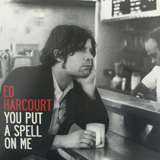 ED HARCOURT / YOU PUT A SPELL ON ME