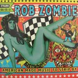 ROB ZOMBIE / AMERICAN MADE MUSIC TO STRIP BY