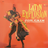 JOE CAIN & HIS ORCHESTRA  / LATIN EXPLOSION