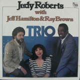 JUDY ROBERTS WITH JEFF HAMILTON & RAY BROWN / TRIO