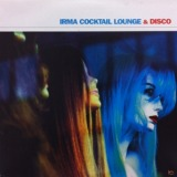 VARIOUS / IRMA COCKTAIL LOUNGE & DISCO