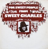 SWEET CHARLES / FOR SWEET PEOPLE FROM SWEET CHARLES