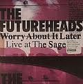 FUTUREHEADS / WORRY ABOUT IT LATER