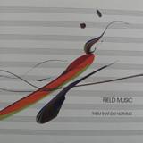 FIELD MUSIC / THEM THAT DO NOTHING