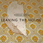 FOREIGN OFFICE / LEAVING THE HOUSE