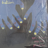 BULLION / YOU DRIVE ME TO PLASTIC