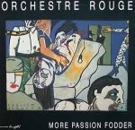 ORCHESTRE ROUGE / MORE PASSION FODDER