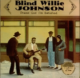 BLIND WILLIE JOHNSON / PRAISE GOD I'M SATISFIED