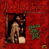 HOUND DOG TAYLOR & HOUSE ROCKERS / BEWARE OF THE DOG