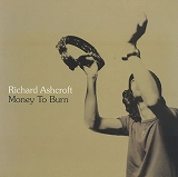 RICHARD ASHCROFT / MONEY TO BURN