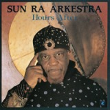 SUN RA ARKESTRA / HOURS AFTER