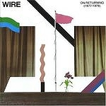 WIRE / ON RETURNING (1977-1979)