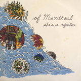 OF MONTREAL / SHE'S A REJECTER