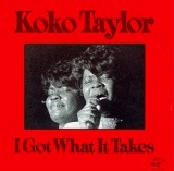 KOKO TAYLOR / I GOT WHAT IT TAKES