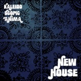 NEW HOUSE / KALEIDO SCOPIC ANIMA