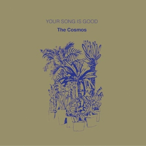 YOUR SONG IS GOOD / COSMOS