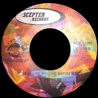 B.T. EXPRESS / DO IT ('TIL YOU'RE SATISFIED)