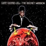 ROY DAVIS JR. / THE SECRET MISSION