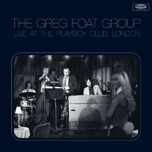 GREG FOAT GROUP / LIVE AT THE PLAYBOY CLUB, LONDON