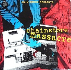 VARIOUS / ON-U SOUND PRESENTS CHAINSTORE MASSACRE