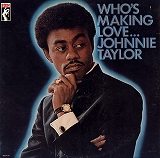 JOHNNIE TAYLOR ‎/ WHO'S MAKING LOVE