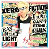 XERO FICTION / RAY OF THE LIGHT / I JUST CAN'T STAND CARS