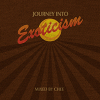 CHEE / JOURNEY INTO EXOTICISM
