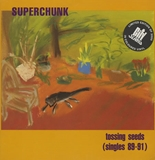 SUPERCHUNK / TOSSING SEEDS