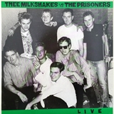 THEE MILKSHAKES VS PRISONERS / LIVE