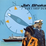 JAH SHAKA / FAR-I SHIP DUB
