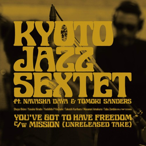 KYOTO JAZZ SEXTET FT.NAVASHA DAYA & TOMOKI SANDERS / YOU'VE GOT TO HAVE FREEDOM / MISSION