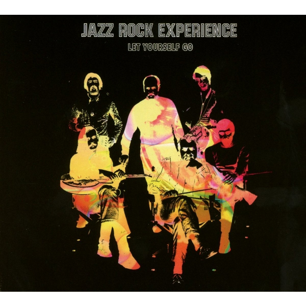 JAZZ ROCK EXPERIENCE / LET YOURSELF GO