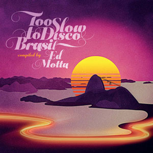 VARIOUS / ED MOTTA PRESENTS TOO SLOW TO DISCO BRASIL