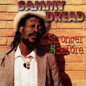 SAMMY DREAD / STRONGER THAN BEFORE