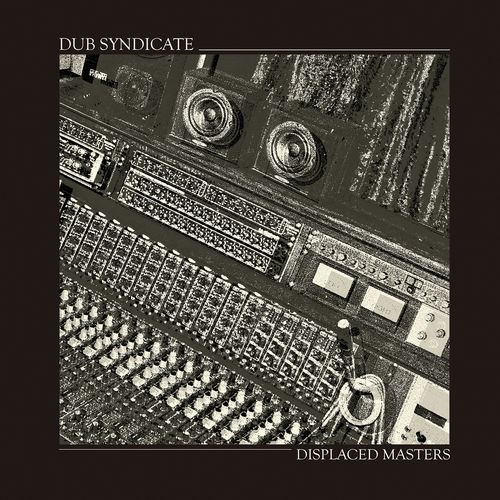 DUB SYNDICATE / DISPLACED MASTERS