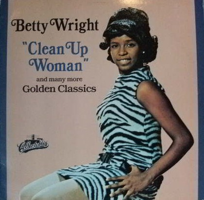BETTY WRIGHT / CLEAN UP WOMAN