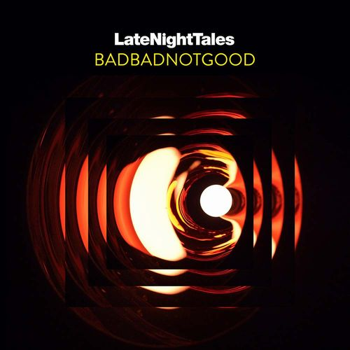BADBADNOTGOOD / LATE NIGHT TALES