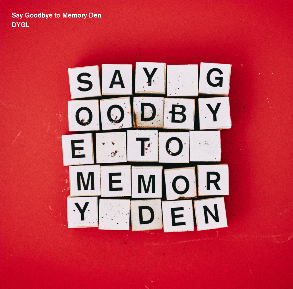 DYGL / SAY GOODBYE TO MEMORY DEN