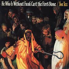 JOE TEX / HE WHO IS WITHOUT FUNK CAST THE FIRST STONE